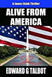 Alive From America: A Terrorism Thriller (James Robb Thrillers Book 2)