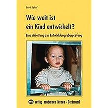 Wie weit ist ein Kind entwickelt?: Eine Anleitung zur Entwicklungsüberprüfung