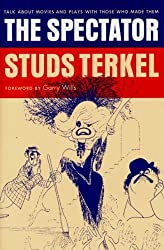 The Spectator: Talk About Movies and Plays With the People Who Make Them by Studs Terkel (2001-03-01)