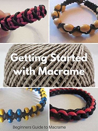 Macrame Beginners Guide. Learn Macrame with this Easy to Understand Book: Getting Started with Macrame Including Four Step by Step Tutorials (Macrame Tutorials) (English Edition)