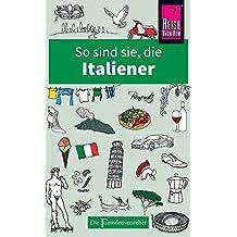 So sind sie, die Italiener: Die Fremdenversteher von Reise Know-How