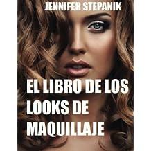 El Libro de los Look de Maquillaje: Un Guía de Maquillaje Máximo para Mujeres con Vidas Sociales  Ajetreadas