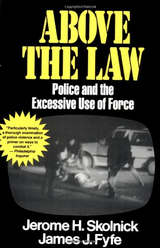 Above the Law: Police and the Excessive Use of Force por Jerome H. Skolnick