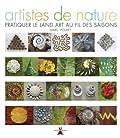 Artistes de nature. Pratiquer le Land art au fil des saisons