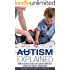 Autism: Autism Explained: How an Autistic Child Can Learn to Thrive in a World That Doesn't Understand (Autism Spectrum Disorders, Autism Diagnosis, Autistic Children)