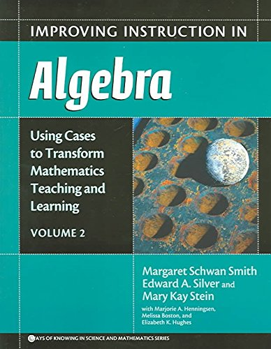 improving-instruction-in-algebra-v-2-using-cases-to-transform-mathematics-teaching-and-learning-by-a