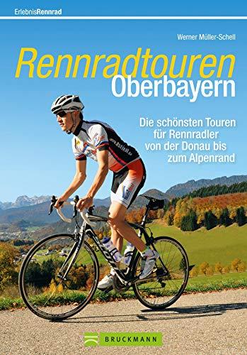 Rennradtouren Oberbayern: 30 ausgewählte Touren über die schönsten verkehrsarmen Straßen zwischen Altmühltal, Werdenfelser Land und Pfaffenwinkel bis nach Berchtesgaden mit GPS-Tracks zum Download