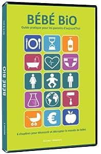 Bébé bio, guide pratique pour les parents d'aujourd'hui - 0-3 ans - Volume 1