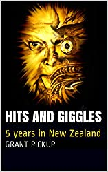 Hits and Giggles: 5 years in New Zealand (English Edition)