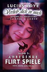 Verlieb Dich in mich - Band 3: Anregende Flirtspiele: Ein Liebesratgeber für Paare und Singles für romantische Stunden der Zweisamkeit. (Liebesratgeber von Lucius Love)