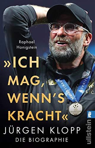 Ich mag, wenn's kracht.: Jürgen Klopp. Die Biographie
