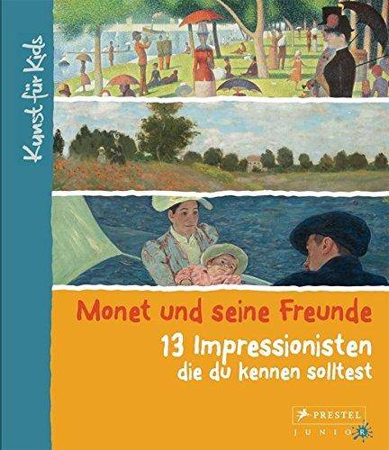 Monet und seine Freunde. 13 Impressionisten, die du kennen solltest: Kunst für Kids