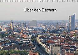 Über den Dächern von Leipzig (Wandkalender 2020 DIN A3 quer)