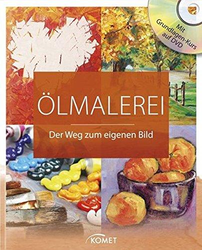 Ölmalerei: Der Weg zum eigenen Bild - Mit Grundlagenkurs auf DVD