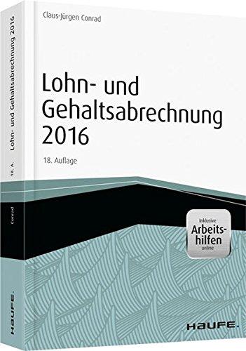 Lohn- und Gehaltsabrechnung 2016 - inkl. Arbeitshilfen online (Haufe Fachbuch)