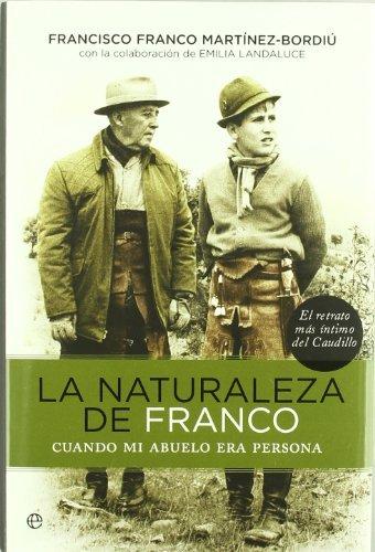 La naturaleza de Franco / The nature of Franco: Cuando mi abuelo era persona / When My Grandfather Was a Person by Francisco Franco Martinez-Bordiu (2011-10-06)