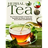 Herbal Tea: Your Practical Guide to Herbal Tea Remedies for Detox, Immunity, Stress Relief and Well-Being (English Edition)