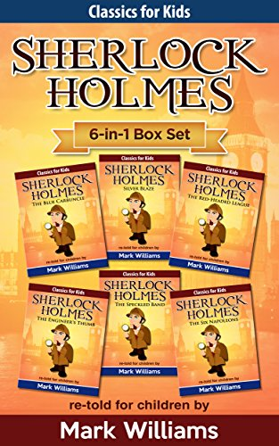 Sherlock Holmes re-told for children 6-in-1 Box Set : The Blue Carbuncle, Silver Blaze, The Red-Headed League, The Engineer's Thumb, The Speckled Band, ... (Classic For Kids : Sherlock For Kids) (Holmes-box-set Sherlock)