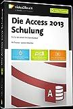 Die Access 2013-Schulung - Fit für die Arbeit mit Datenbanken