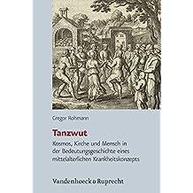 Tanzwut: Kosmos, Kirche und Mensch in der Bedeutungsgeschichte eines mittelalterlichen Krankheitskonzepts (Historische Semantik, Band 19)
