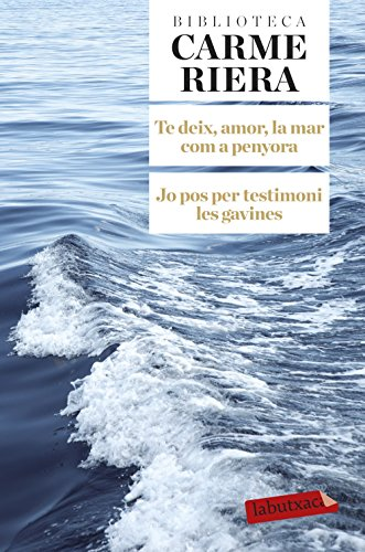Te Deix Amor, La Mar Com A Penyora. Jo Pos Per Testimoni Les Gavines (LB BIBLIO AUTOR)