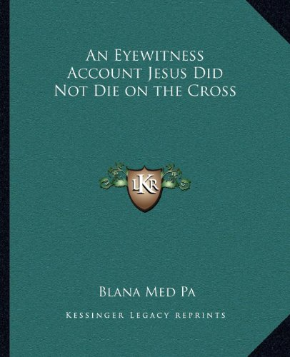 An Eyewitness Account Jesus Did Not Die on the Cross