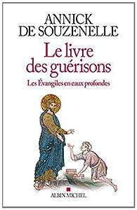 Le livre des guérisons : Les Evangiles en eaux profondes par Annick de Souzenelle