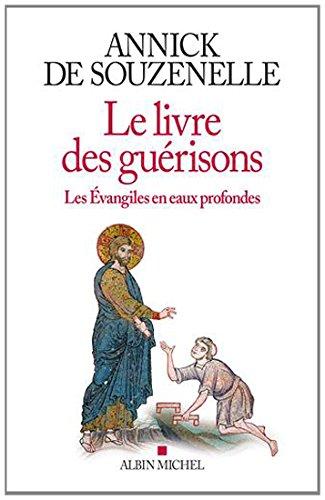 Le Livre des gurisons: Les Evangiles en eaux profondes