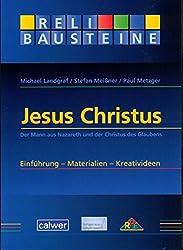 Jesus Christus: Der Mann aus Nazareth und der Christus des Glaubens Einführung - Materialien - Kreativideen (ReliBausteine sekundar)