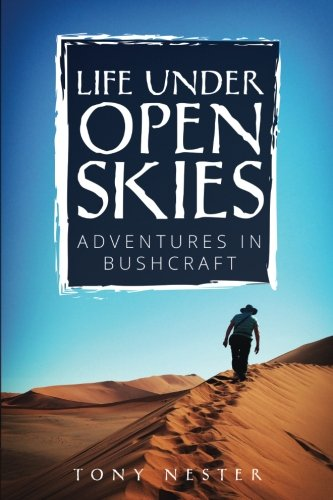 Life Under Open Skies: Adventures in Bushcraft [Idioma Inglés]