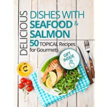 Delicious dishes with Seafood & Salmon. 50 topical recipes for gourmets. (English Edition)