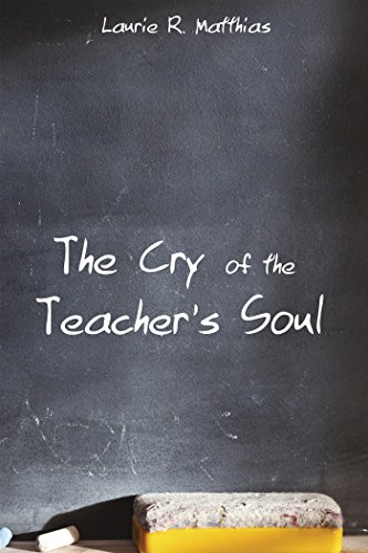 The Cry of the Teacher's Soul (English Edition)