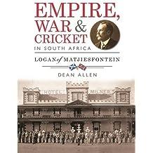 Empire, War and Cricket in South Africa: Logan of Matjiesfontein by Dean Allen (2015-04-01)