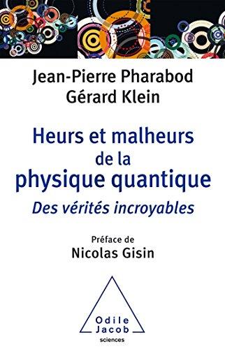 Heurs et malheurs de la physique quantique par Jean-Pierre Pharabod, Gérard Klein