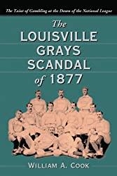 The Louisville Grays Scandal of 1877: The Taint of Gambling at the Dawn of the National League