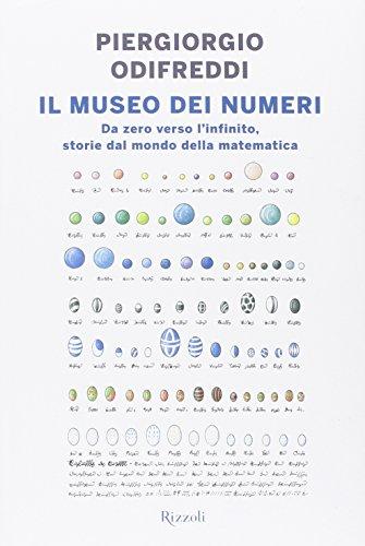 Il museo dei numeri. Da zero verso l'infinito, storie dal mondo della matematica