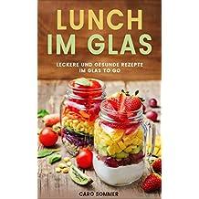 Lunch im Glas: Leckere und gesunde Rezepte im Glas to go.