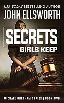 Secrets Girls Keep (Michael Gresham Series Book 3) (English Edition) par [Ellsworth, John]