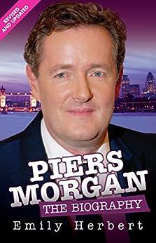 Piers Morgan - The Biography by [Herbert, Emily]