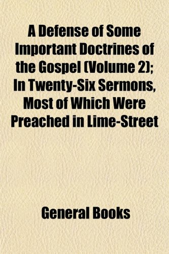 A Defense of Some Important Doctrines of the Gospel (Volume 2); In Twenty-Six Sermons, Most of Which Were Preached in Lime-Street