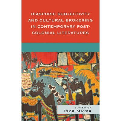 eBook [(Diasporic Subjectivity and Cultural Brokering in Contemporary Post-colonial Literatures)] [Author: Igor Maver] published on (May, 2009) MOBI
