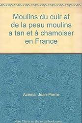 Moulins du cuir et de la peau moulins a tan et à chamoiser en France
