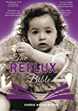 The Reflux Bible Second Edition: Health and advice for parents caring for babies and children dealing with Acid Reflux,G
