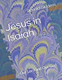 Jesus in Isaiah: Our Lord and Our God (Jesus in Moses and the Prophets)