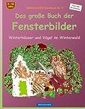 BROCKHAUSEN Bastelbuch Bd. 5 - Das große Buch der Fensterbilder: Winterhäuser und Vögel im Winterwald