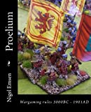 Proelium: Wargaming rules for 3000BC to 1901AD: Volume 6 (Hordes of Models and Buckets of Dice)