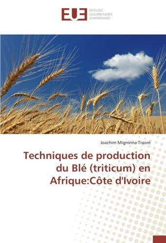 Techniques de production du Blé (triticum) en Afrique:Côte d'Ivoire par Joachim   Migninna Traoré