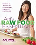 Ani's Raw Food Essentials: Recipes and Techniques for Mastering the Art of Live Food (English Edition)
