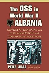 The OSS in World War II Albania: Covert Operations and Collaborations With Communist Partisans