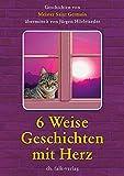 6 Weise Geschichten mit Herz - Jürgen Hörletseder